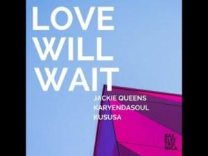 Jackie Queens - Love Will Wait (Karyendasoul Remix)